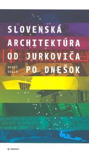 Obrázok Slovenská architektúra od Jurkoviča po dnešok