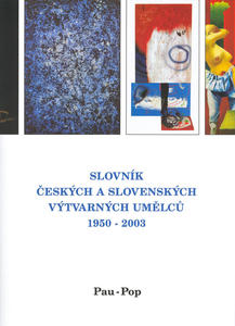 Obrázok Slovník českých a slovenských výtvarných umělců 1950 -2003 Pau-Pop