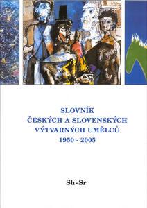 Obrázok Slovník českých a slovenských výtvarných umělců 1950 - 2005 Sh-Sr
