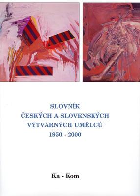 Obrázok Slovník českých a slovenských výtvarných umělců 1950 - 200 Ka-Kom