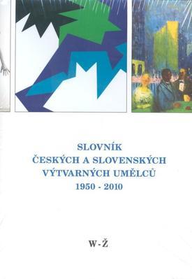Obrázok Slovník českých a slovenských výtvarných umělců 1950 - 2010 W - Ž