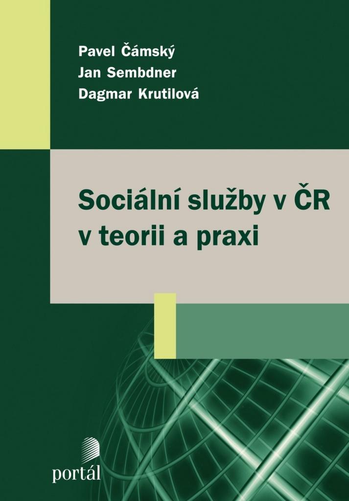 Sociální služby v ČR v teorii a praxi - Dagmar Krutilová, Jan Sembdner, Pavel Čámský