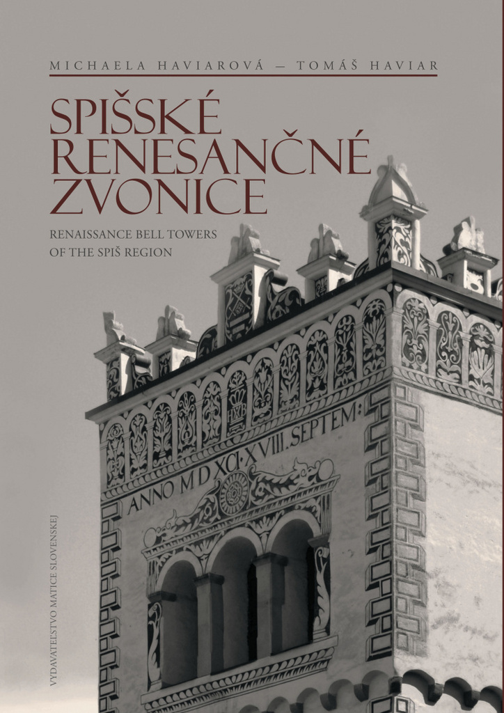 Spišské renesančné zvonice Renaissance Bell Towers of the Spiš Region - Michaela Haviarová, Tomáš Haviar
