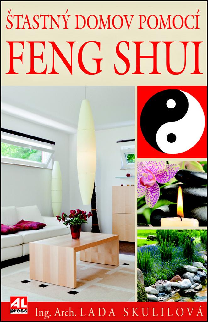 Šťastný domov pomocí Feng Shui - Ing. Arch. Lada Skulilová