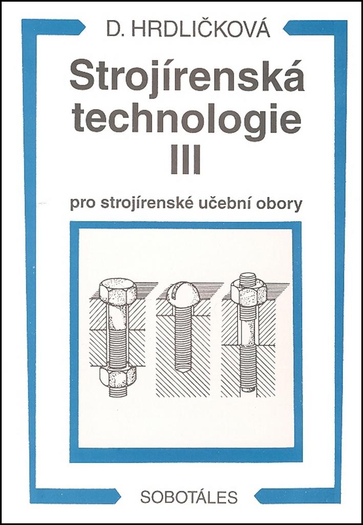 Strojírenská technologie III pro strojírenské učební obory - Dobroslava Hrdličková