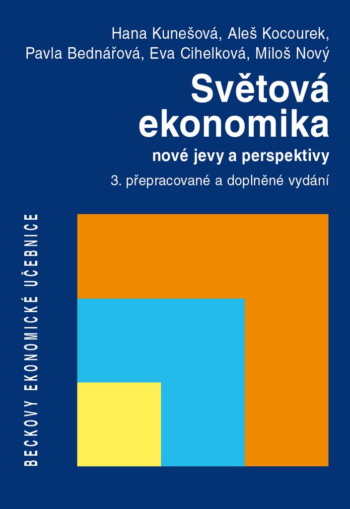 Světová ekonomika nové jevy a perspektivy - Aleš Kocourek, Hana Kunešová, Miloš Nový, Eva Cihelková, Pavla Bednářová