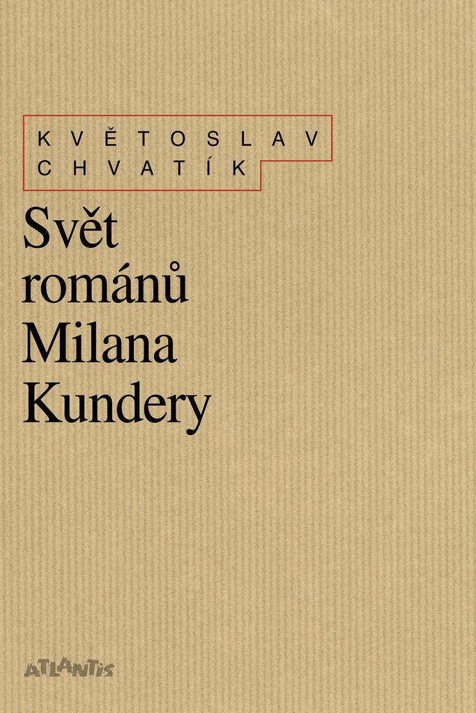 Svět románů Milana Kundery - Květoslav Chvatík