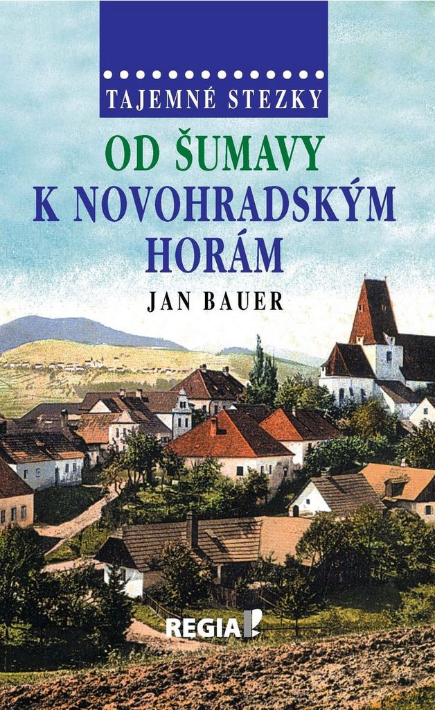 Tajemné stezky od Šumavy k Novohradským horám - Jan Bauer