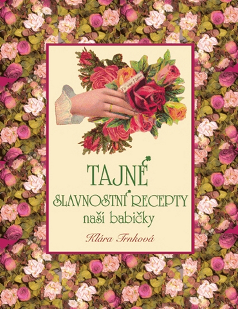 Tajné slavnostní recepty naší babičky - Klára Trnková