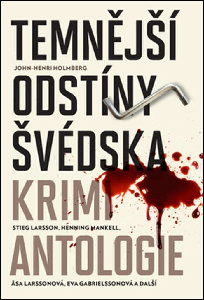 Temnější odstíny Švédska - John-Henri Holmberg, Henning Mankell, Stieg Larsson