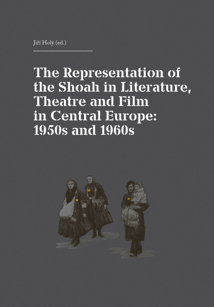 The Representation of the Shoah in Literature, Theatre and Film in Central Europ - Jiří Holý