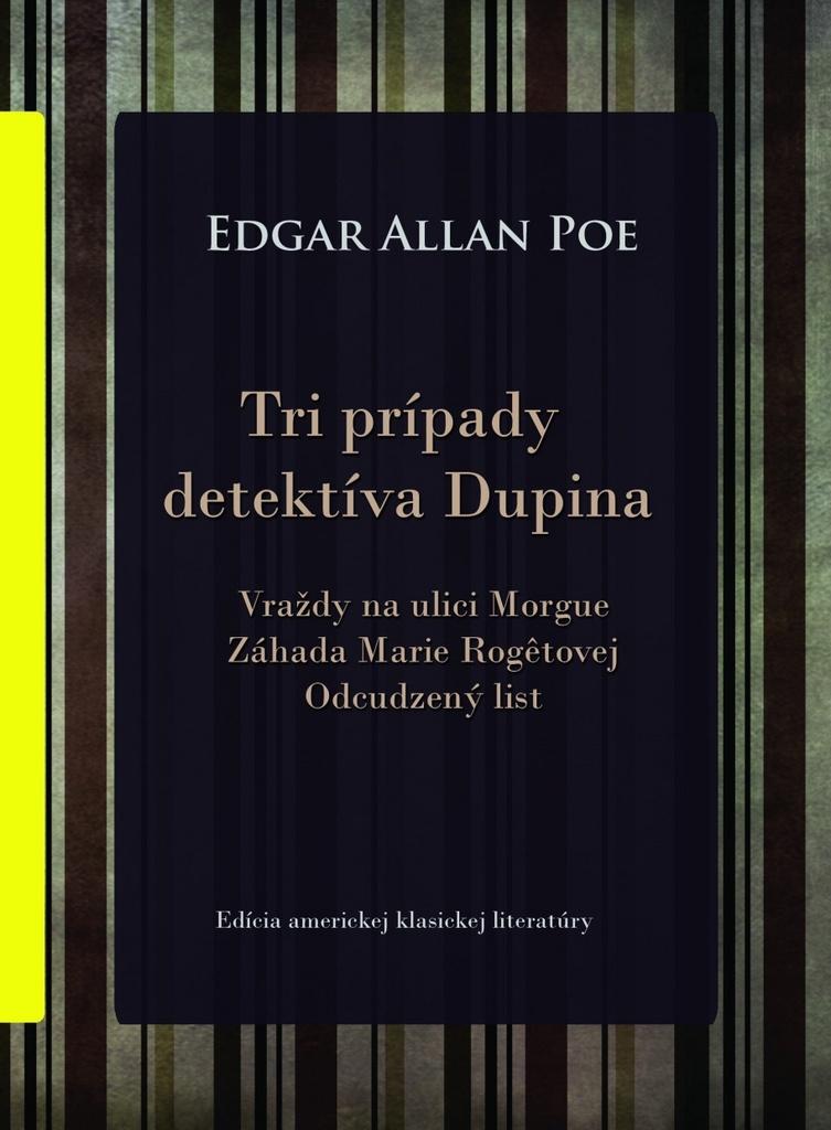 Tri prípady detektíva Dupina - Edgar Allan Poe