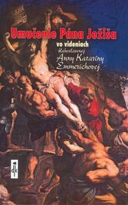 Obrázok Umučenie Pána Ježiša vo videniach blahoslavenej Anny Kataríny Emmerichovej