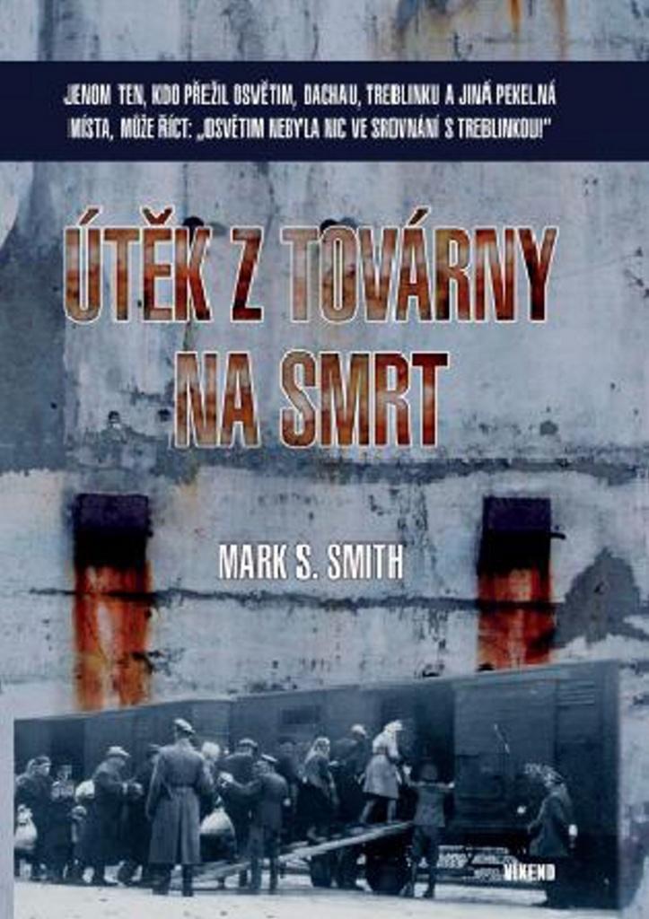 Útěk z továrny na smrt - Mark S. Smith