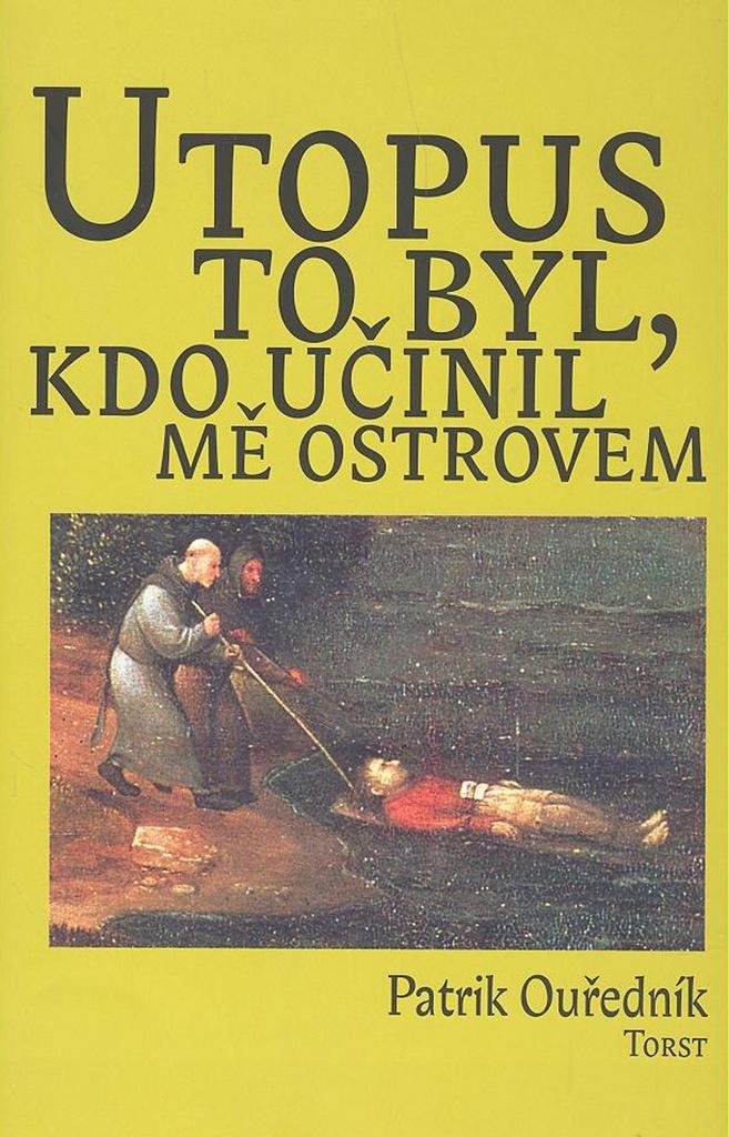 Utopus to byl, kdo učinil mě ostrovem - Patrik Ouředník