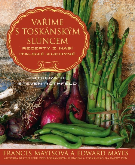 Vaříme s toskánským sluncem - Frances Mayesová, Edward Mayes
