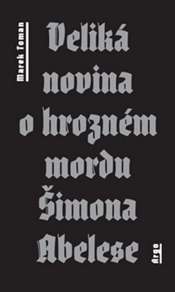 Veliká novina o hrozném mordu Šimona Abelese - Marek Toman