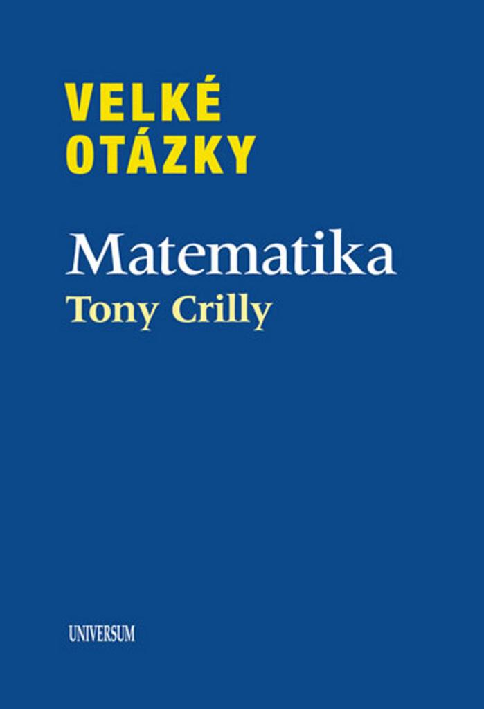 Velké otázky Matematika - Tony Crilly