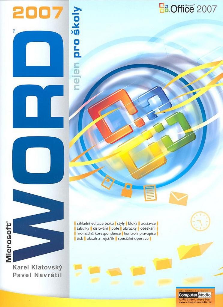 WORD 2007 nejen pro školy - Ing. Karel Klatovský, Pavel Navrátil