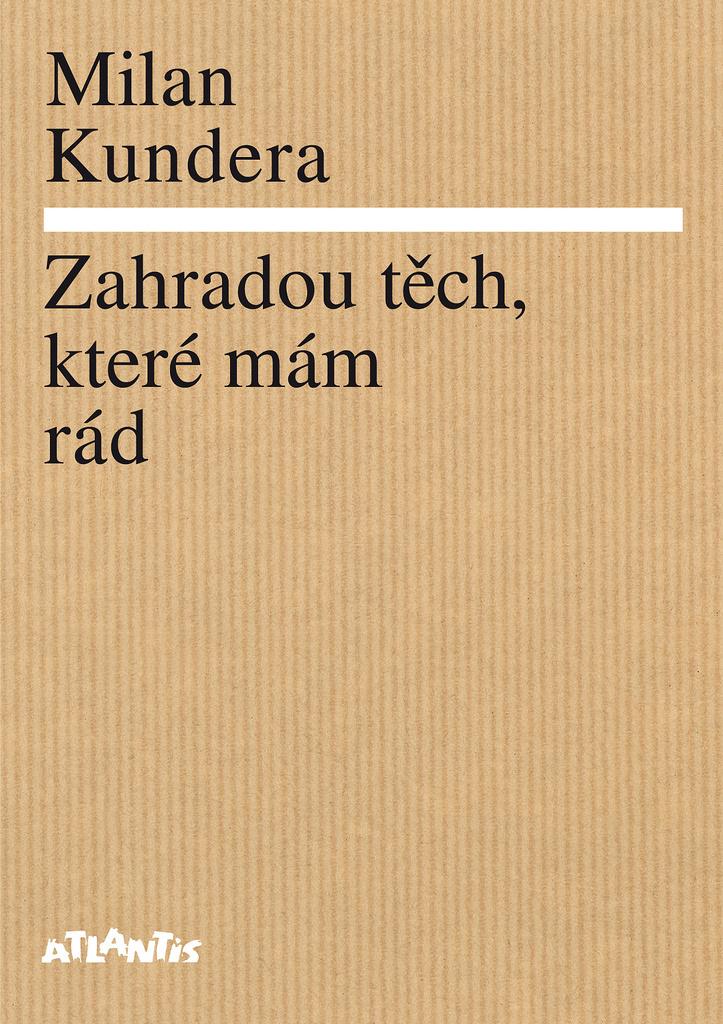 Zahradou těch, které mám rád - Milan Kundera