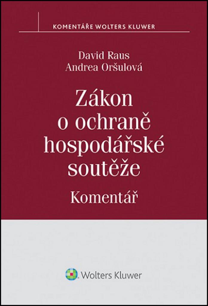 Zákon o ochraně hospodářské soutěže Komentář - Andrea Oršulová, David Raus