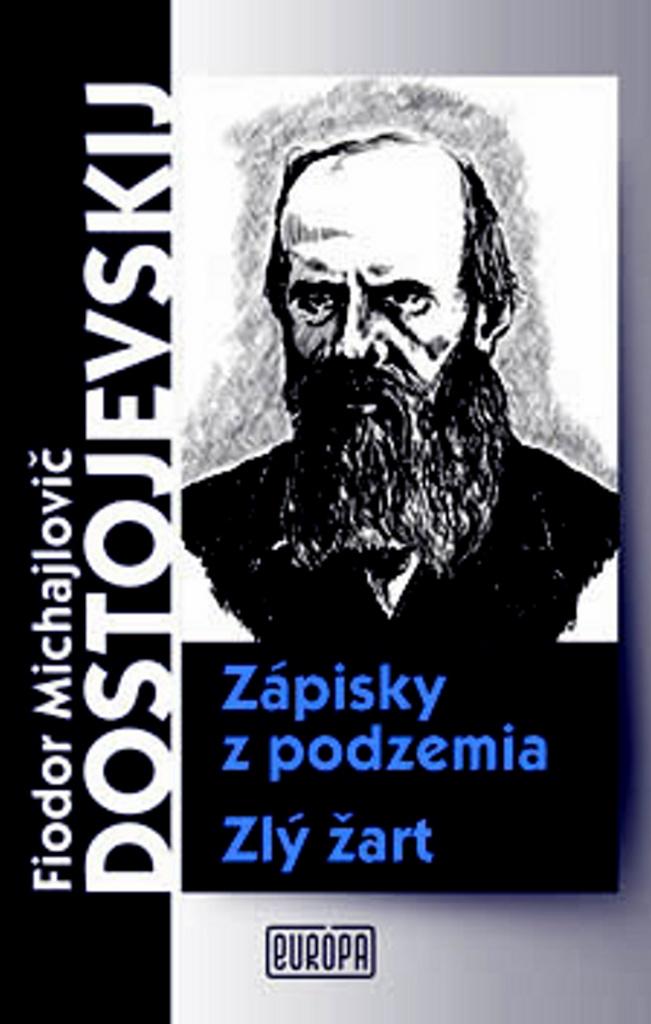 Zápisky z podzemia Zlý žart - Fjodor Michajlovič Dostojevskij