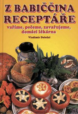 Obrázok Z babiččina receptáře vaříme, pečeme, zavařujeme, domácí lékárna