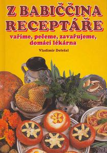 Obrázok Z babiččina receptáře vaříme, pečeme, zavařujeme, domácí lékárna nové vydání