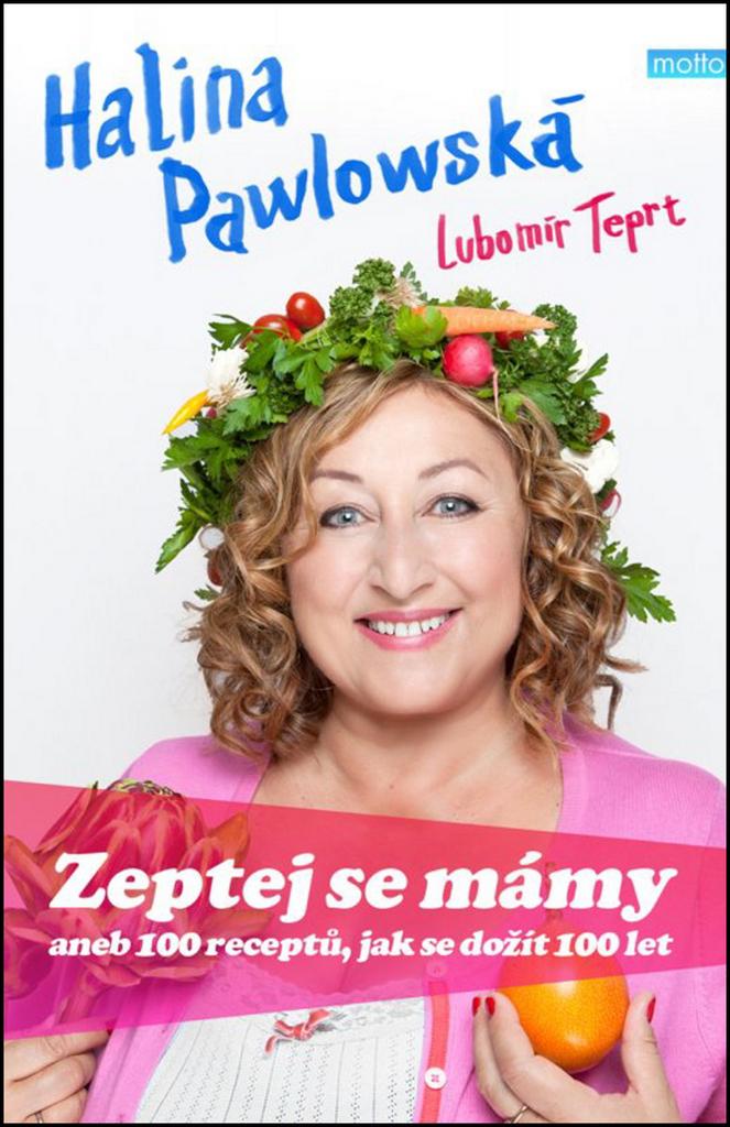 Zeptej se mámy aneb 100 receptů, jak se dožít 100 let - Lubomír Teprt, Halina Pawlowská
