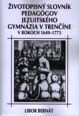 Obrázok Životopisný slovník pedagógov jezuitského gymnázia v Trenčíne v rokoch 1649-1773