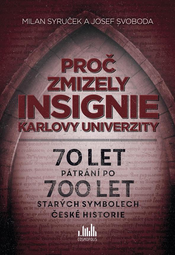 Proč zmizely insignie Karlovy univerzity - Josef Svoboda, Milan Syruček