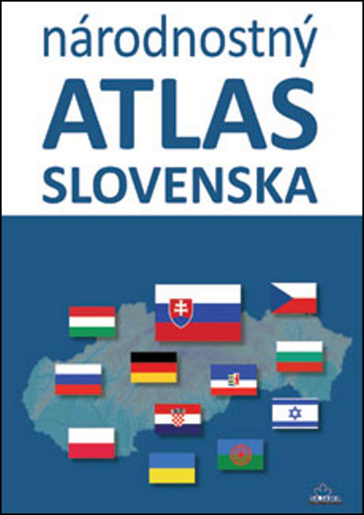 Národnostný atlas Slovenska - Pavol Tišliar, Juraj Majo, Mojmír Benža, Dagmar Kusendová