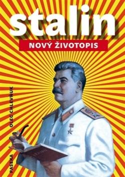 Stalin Nový životopis - Oleg V. Chlevňuk