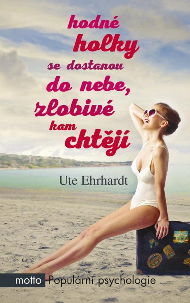 Hodné holky se dostanou do nebe, zlobivé kam chtějí - Ute Erhardtová