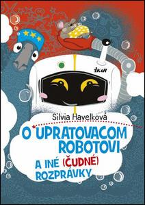 Obrázok O upratovacom robotovi a iné (čudné) rozprávky