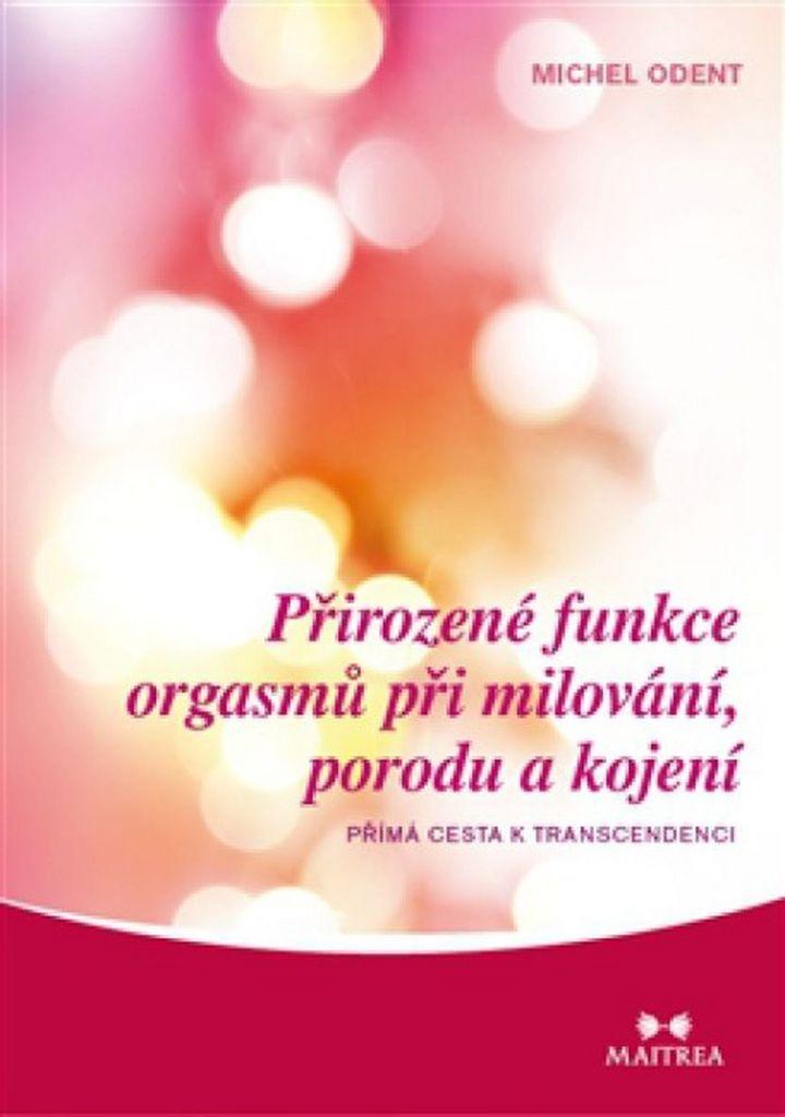 Přirozené funkce orgasmů při milování, porodu a kojení - Michel Odent
