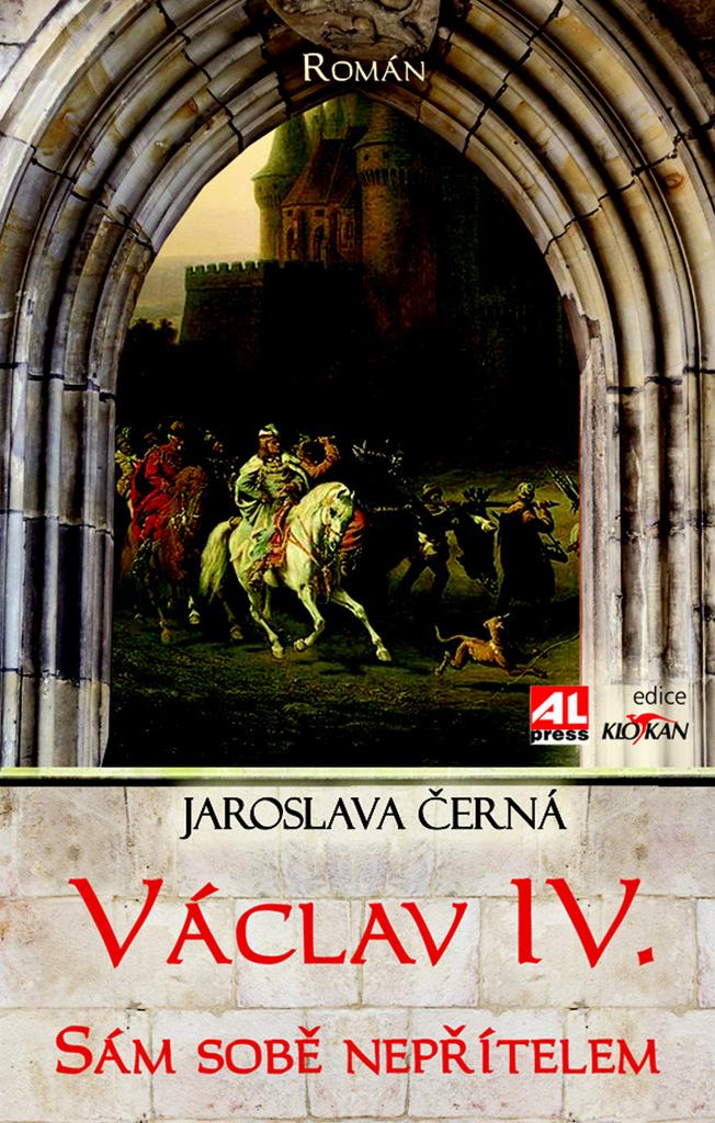 Václav IV. Sám sobě nepřítelem - Jaroslava Černá