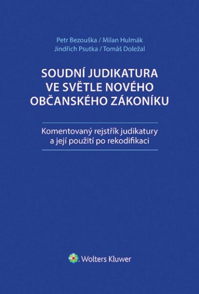 Soudní judikatura ve světle nového občanského zákoníku - Tomáš Doležal, Petr Bezouška, JUDr. Jindřich Psutka Ph.D., Milan Hulmák