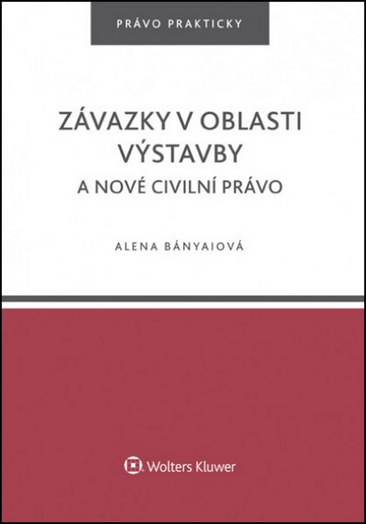 Závazky v oblasti výstavby a nové civilní právo - Alena Bányaiová