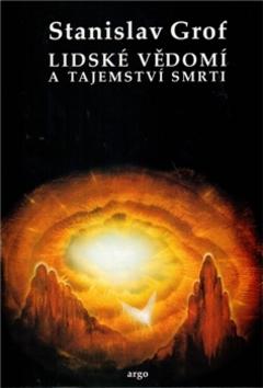 Lidské vědomí a tajemství smrti - MUDr. Stanislav Grof Ph.D.