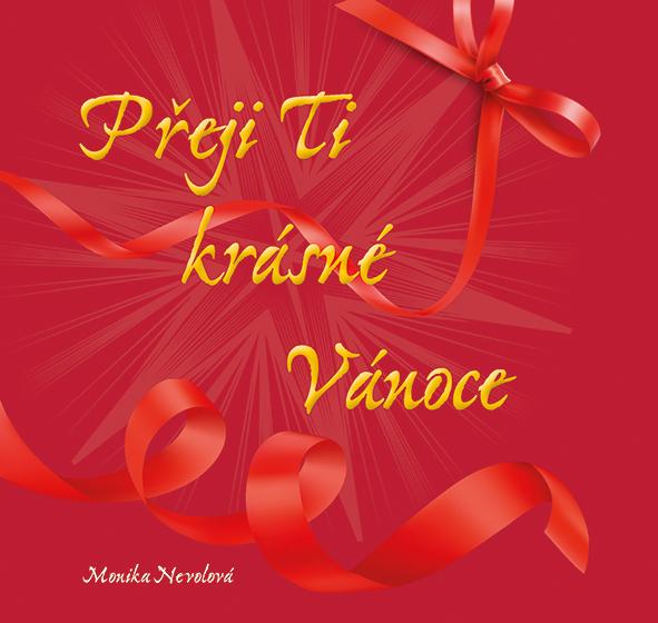 Přeji Ti krásné Vánoce - Monika Nevolová