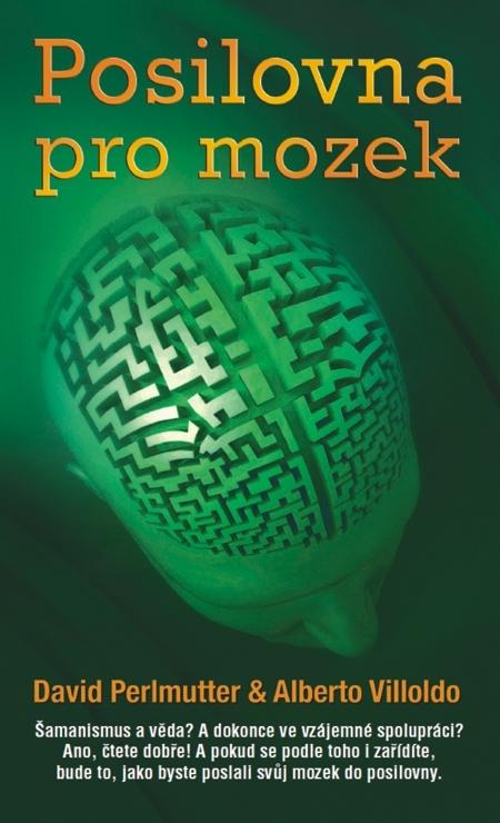 Posilovna pro mozek - Alberto Villoldo, David Perlmutter
