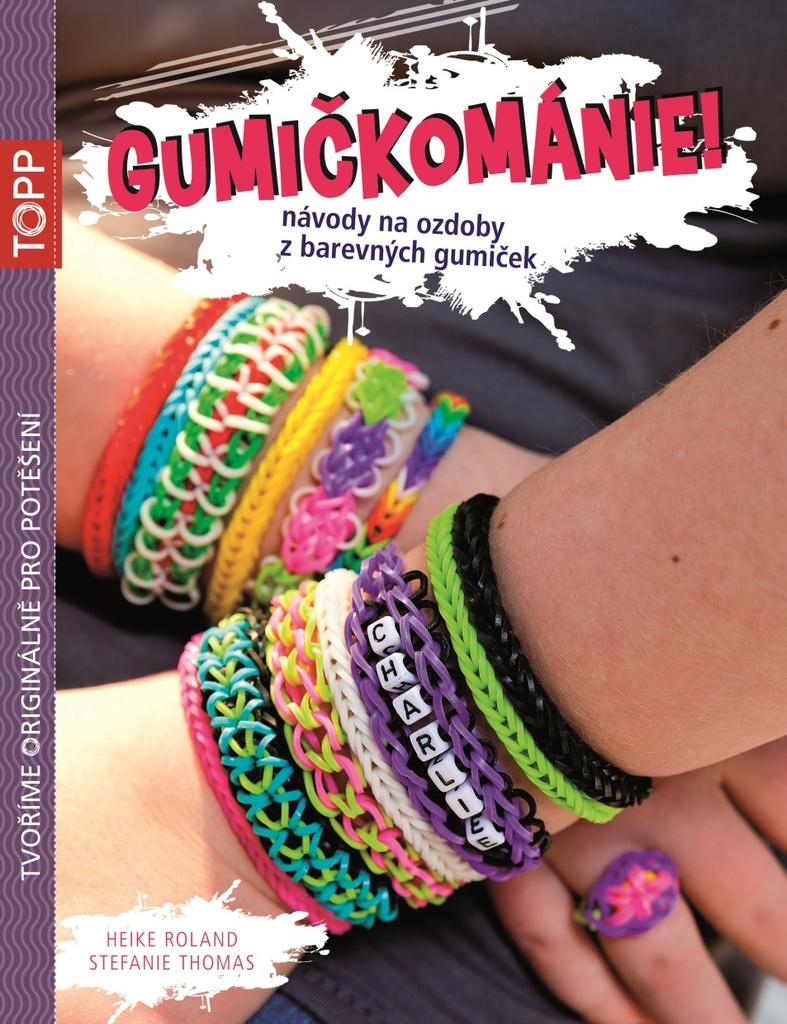 TOPP Gumičkománie! - Heike Roland, Stefanie Thomas