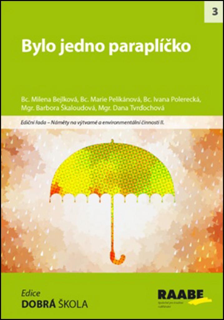 Bylo jedno paraplíčko - Bc. Ivana Polerecká, Bc. Marie Pelikánová, Bc. Milena Bejlková, Mgr. Barbora Škaloudová, Mgr. Dana Tvrďochová