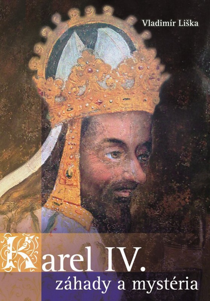 Karel IV. Záhady a mysteria - Vladimír Liška