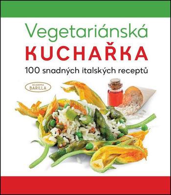 Vegetariánská kuchařka 100 snadných italských receptů