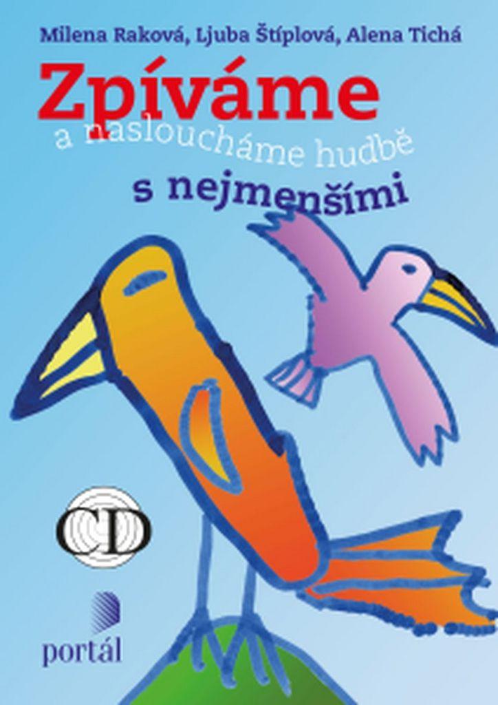 Zpíváme a nasloucháme hudbě s nejmenšími + CD - Alena Tichá, Milena Raková, Ljuba Štíplová