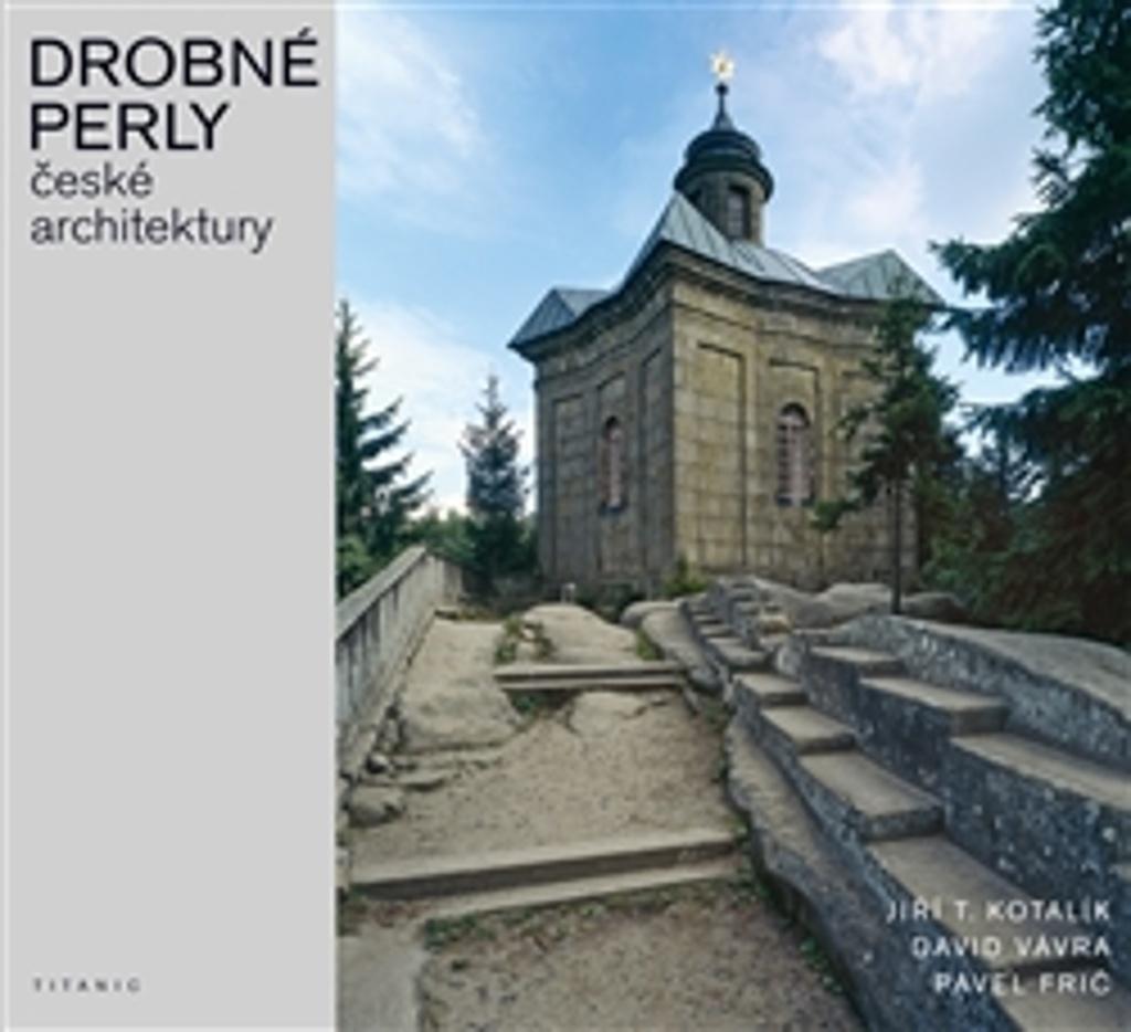 Drobné perly české architektury - Pavel Frič, David Vávra, Jiří T. Kotalík