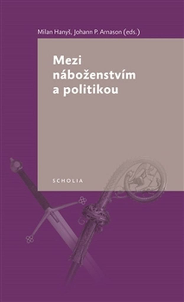 Mezi náboženstvím a politikou - Johann P. Arnason, Milan Hanyš