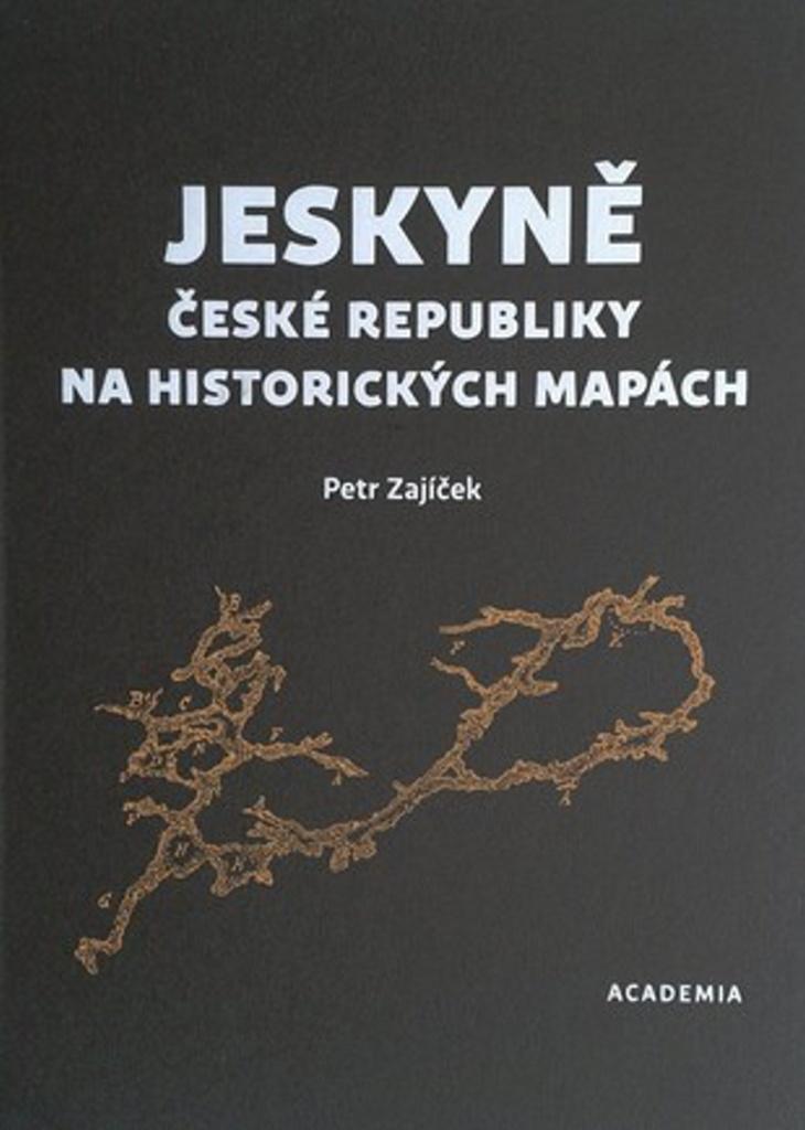 Jeskyně České republiky na historických mapách - Petr Zajíček